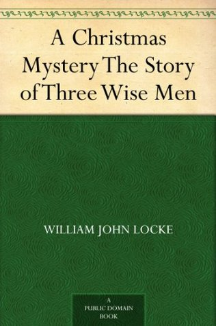 a christmas mystery the story of three wise men by william j locke - Christmas Mystery Books