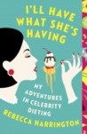 I'll Have What She's Having: My Adventures in Celebrity Dieting