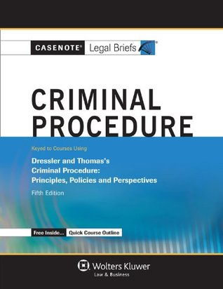 Casenote Legal Briefs: Criminal Procedure, Keyed to Dressler and Thomas, Fifth Edition