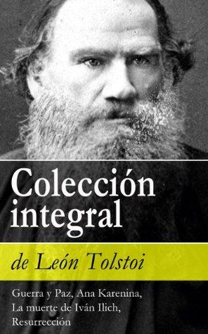 Colección integral de León Tolstoi (Guerra y Paz, Ana Karenina, La muerte de Iván Ilich, Resurrección):