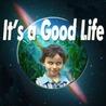It's a Good Life