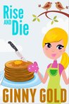 Rise and Die by Ginny Gold