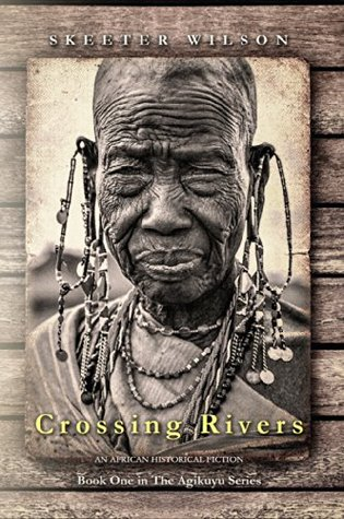 Crossing Rivers: An African Historical Fiction (The Agikuyu Book 1)