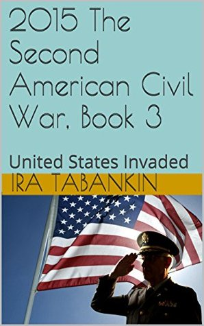 2015 The Second American Civil War, Book 3: United States Invaded Libros gratis en línea para descargar y leer