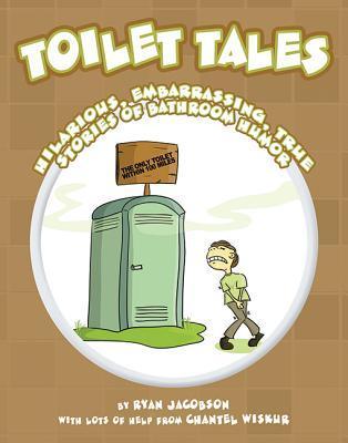 Toilet Tales: Hilarious, Embarrassing, True Stories of Bathroom Humor