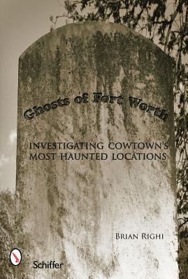 Ghosts of Fort Worth: Investigating Cowtowns Most Haunted Locations (ePUB)