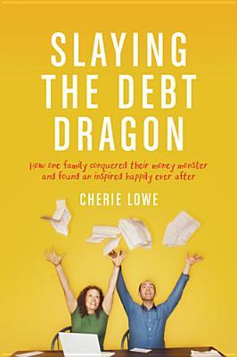 slaying-the-debt-dragon-how-one-family-conquered-their-money-monster-and-found-an-inspired-happily-ever-after