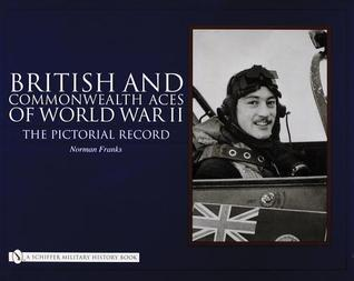British and Commonwealth Aces of World War II: The Pictorial Record