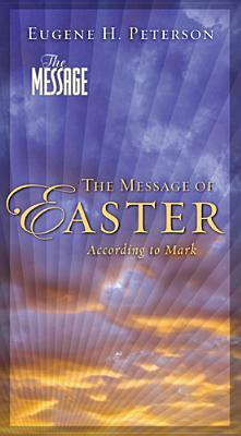 The Message of Easter: According to the Apostle Mark