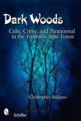 dark-woods-cults-crime-and-the-paranormal-in-the-freetown-state-forest-massachusetts