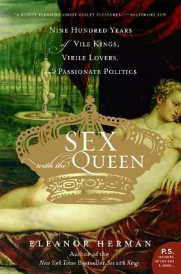 Sex with the Queen: 900 Years of Vile Kings, Viril...