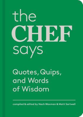 The Chef Says: Quotes, Quips and Words of Wisdom Chef Says (Words of Wisdom): (150 great quotes from chefs, a wonderful gift to delight food lovers, cooks, and dinner party hosts)