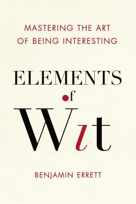 Elements of wit mastering the art of being interesting by benjamin 20893473 fandeluxe Gallery