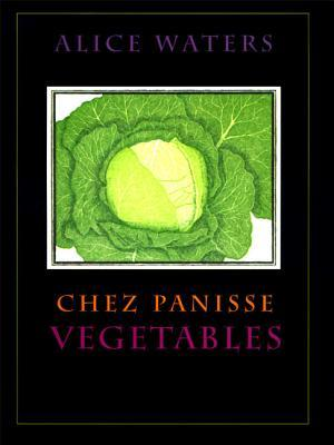 Chez Panisse Vegetables by Alice Waters