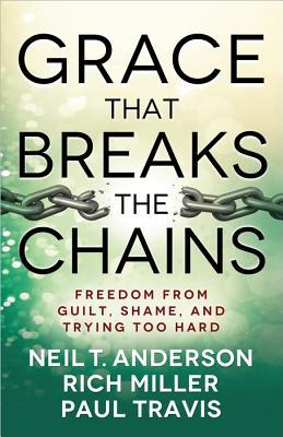 Grace That Breaks the Chains: Freedom from Guilt, Shame, and Trying Too Hard Download Epub Free