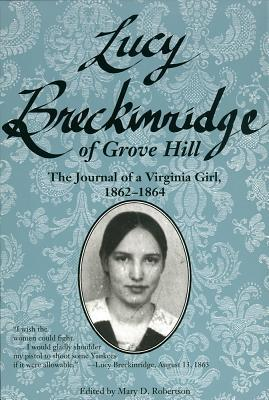 Lucy breckinridge of grove hill: the journal of a virginia girl, 1862-1864 (women's diaries & letters of the nineteenth-century south) by Mary D. Robertson