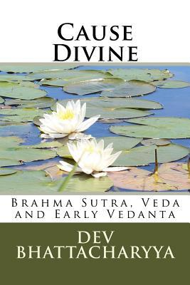 Cause Divine: Brahma Sutra, Veda and Early Vedanta