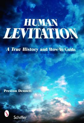 Human Levitation: A True History and How-To Manual