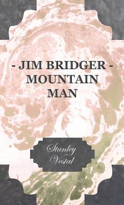 Jim bridger - mountain man by Stanley Vestal