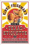 Kinky Friedman's Guide to Texas Etiquette: Or How to Get to Heaven or Hell Without Going Through Dallas-Fort Worth