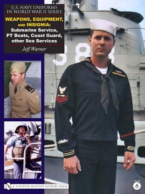 U.S. Navy Uniforms in World War II Series: Weapons, Equipment, Insignia: Submarine Service, PT Boats, Coast Guard, Other Sea Services