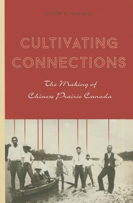 cultivating-connections-the-making-of-chinese-prairie-canada