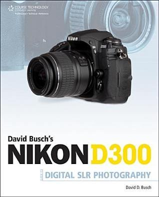 David Busch's Nikon D300s: Guide to Digital SLR Photography