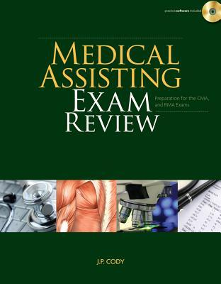 Medical Assisting Exam Review: Preparation for the CMA and Rma Exams (Book Only) by J.P. Cody