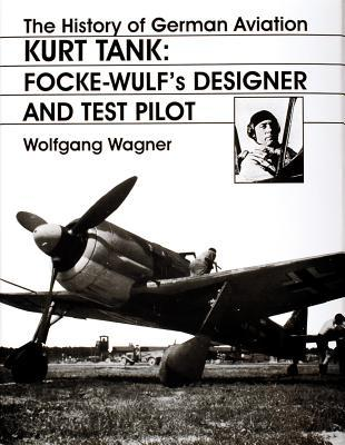 The History of German Aviation: Kurt Tank: Focke-Wulf's Designer and Test Pilot
