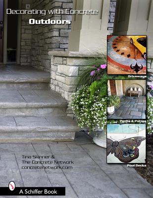 Decorating with Concrete Outdoors: Driveways, Paths & Patios, Pool Decks & More