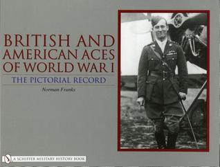 British and American Aces of World War I: The Pictorial Record