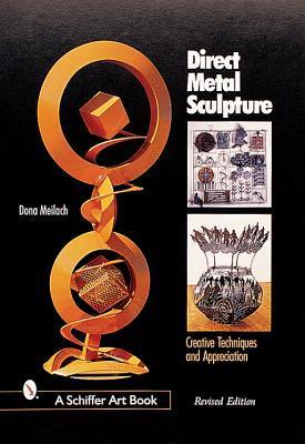 Direct Metal Sculpture: Creative Techniques and Appreciation