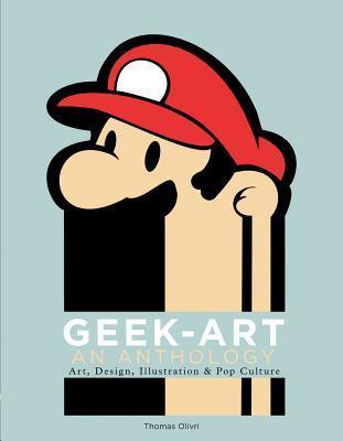 Geek-Art: An Anthology: Art, Design, Illustration & Pop Culture