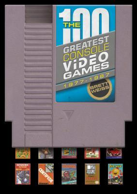 The 100 Greatest Console Video Games by Brett Weiss