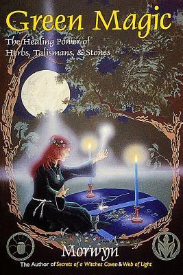 Green Magic: The Healing Power of Herbs, Talismans, & Stones
