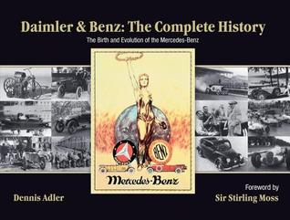 Daimler Benz: The Complete History: The Birth and Evolution of the Mercedes-Benz