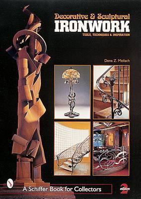 Decorative & Sculptural Ironwork: Tools, Techniques & Inspiration