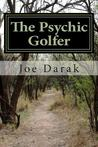 The Psychic Golfer: The Real Life Adventures of a Freudian Nightmare