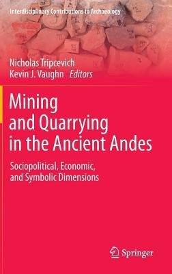 mining-and-quarrying-in-the-ancient-andes-sociopolitical-economic-and-symbolic-dimensions