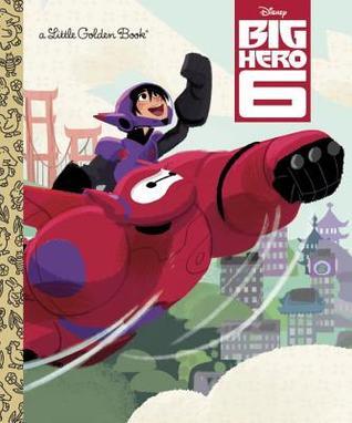 Big Hero 6: Little Golden Book (Disney Big Hero 6)
