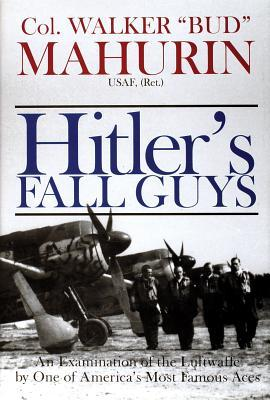 Hitler's Fall Guys: An Examination of the Luftwaffe by One of America's Most Famous Aces Descargar ebook epub deutsch