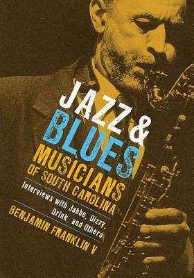 Jazz & Blues Musicians of South Carolina: Interviews with Jabbo, Dizzy, Drink, and Others