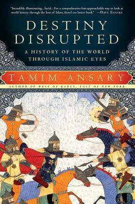 Destiny Disrupted by Tamim Ansary