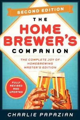 Homebrewers Companion Second Edition: The Complete Joy of Homebrewing, Masters Edition