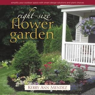 The Right Size Flower Garden: Simplify Your Outdoor Space With Smart Design  Solutions And Plant Choices By Kerry Ann Mendez