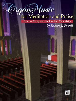 Organ Music for Meditation and Praise: Seven Original Solos for Worship
