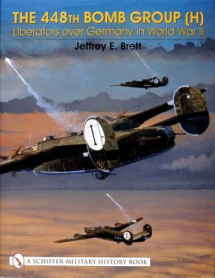 The 448th Bomb Group (H):: Liberators Over Germany in World War II (Schiffer Military History Book)