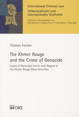 The Khmer Rouge and the Crime of Genocide: Issues of Genocidal Intent with Regard to the Khmer Rouge Mass Atrocities