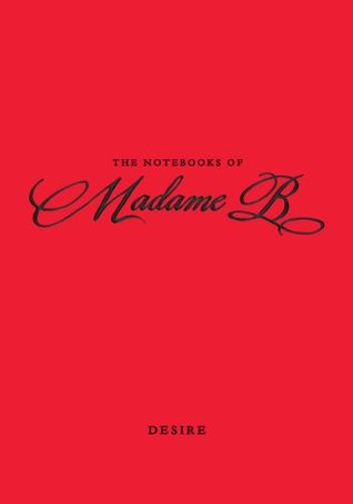 Desire (The Notebooks of Madame B)