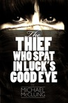 The Thief Who Spat In Luck's Good Eye: A Sword & Sorcery Novella (Amra Thetys, #1.5)